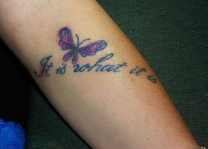 "Butterfly Tattoo ""It Is What It Is"""